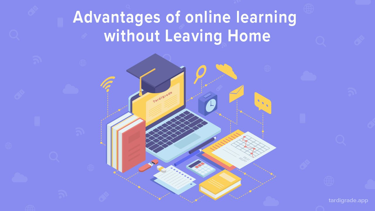 5 Advantages Of Online Learning Without Leaving Home
