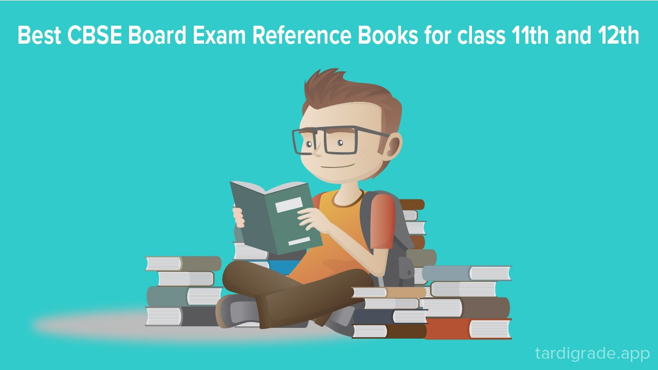 Best CBSE Board Exam Reference Books for Class 11th and Class 12th