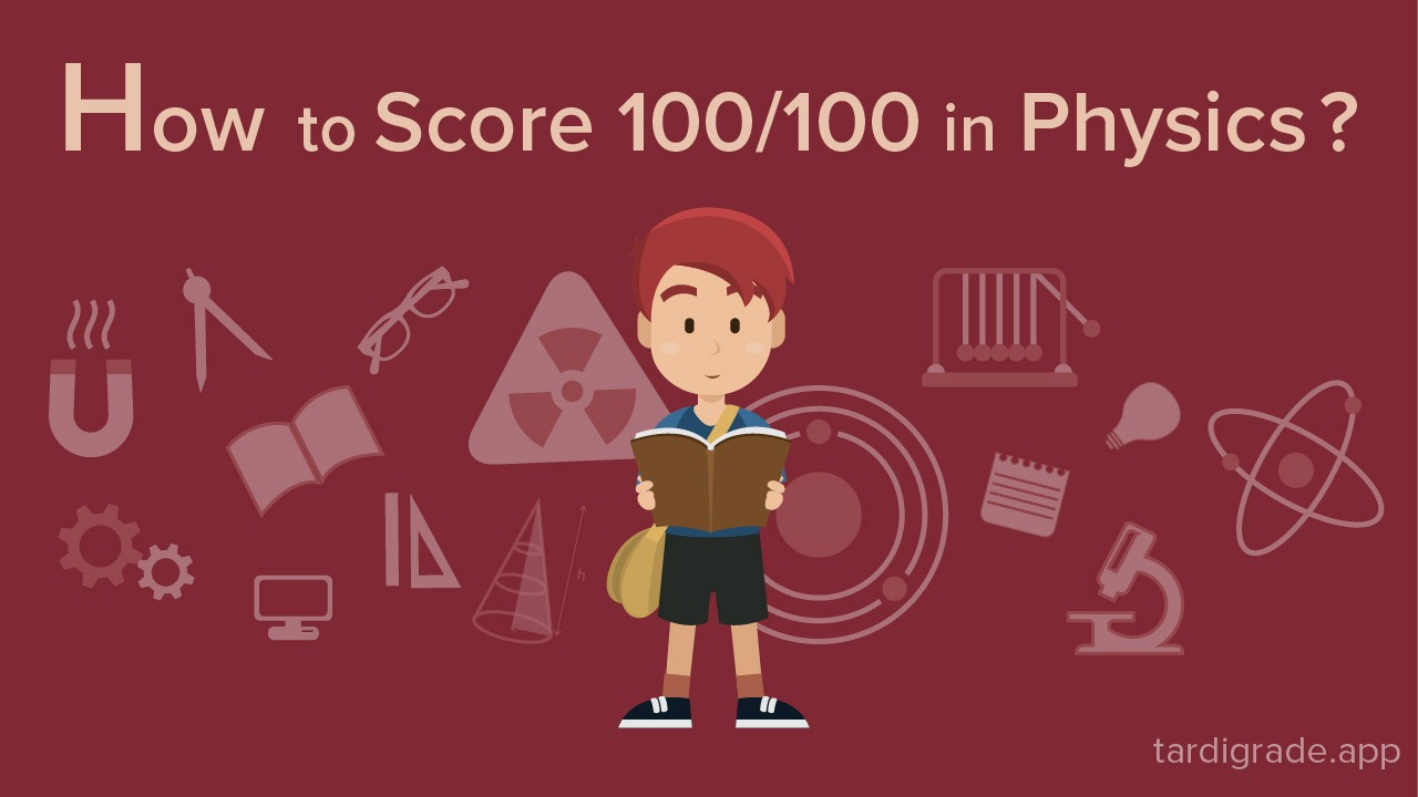 How to score 100/100 in Physics?