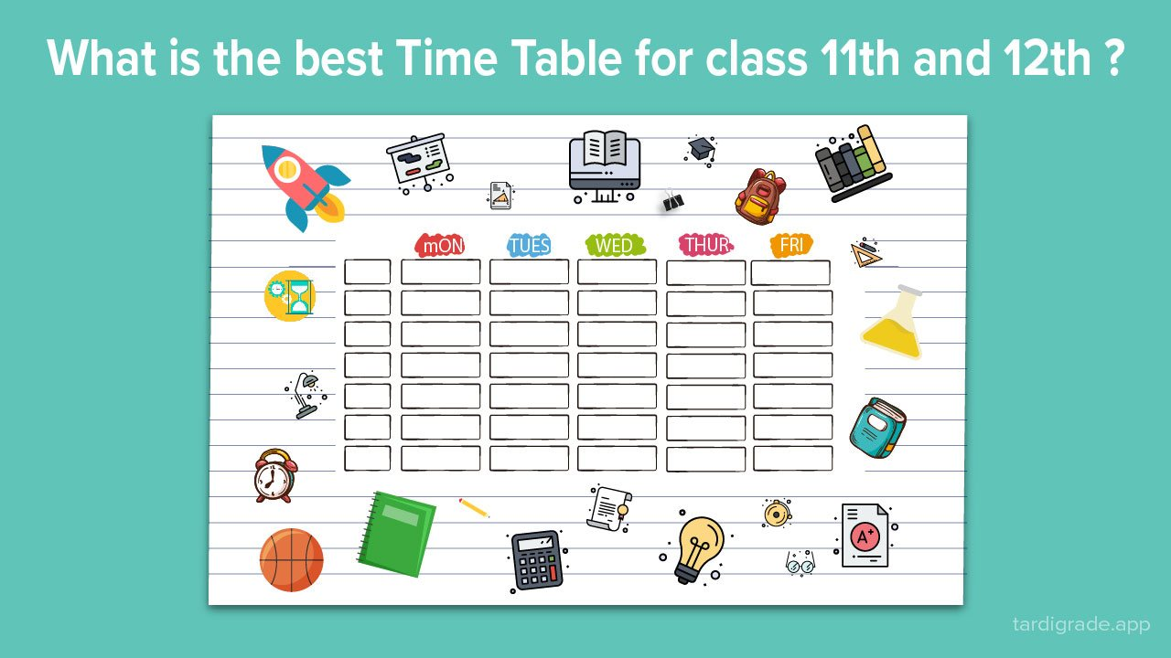 What is the best Time Table for class 11th and 12th